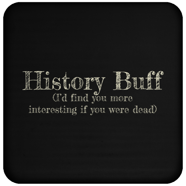 History Buff (I'd find you more interesting if you were dead) - Coaster