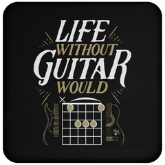 Life Without Guitar Would B Flat - Coaster
