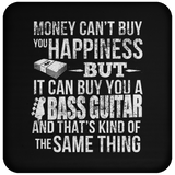Money CAN Buy Happiness - Bass Guitars! - Coaster