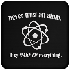 Never Trust An Atom They Make Up Everything - Coaster
