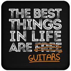 The Best Things in Life are Guitars - Coaster