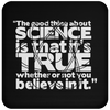 The Good Thing About Science Is That It's True Whether You Believe In It - Coaster