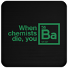 When Chemists Die You Ba - Coaster