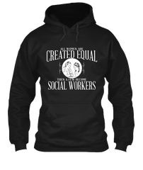 All Women Are Created Equal Then A Few Become Social Workers - Unisex - Hoodie - Small to 5XL