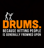 Drums. Because Hitting People is Frowned Upon - Mens - Hoodie - Small to 5XL