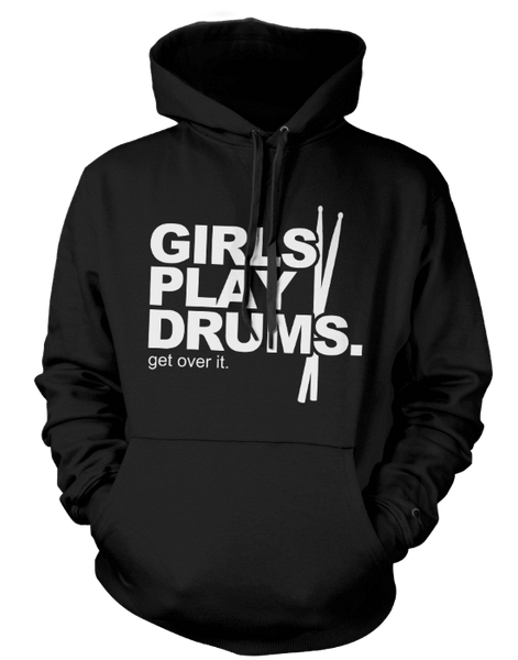 Girls Play Drums. Get over it! - Mens - Hoodie - Small to 5XL