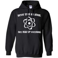 Never Trust An Atom They Make Up Everything _?? Mens - Hoodie - Small to 5XL