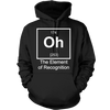 Oh The Element Of Recognition - Mens - Hoodie - Small to 5XL