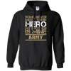 Some Never Meet Their Hero My Brother Is Mine Army - Mens - Hoodie - Small to 5XL