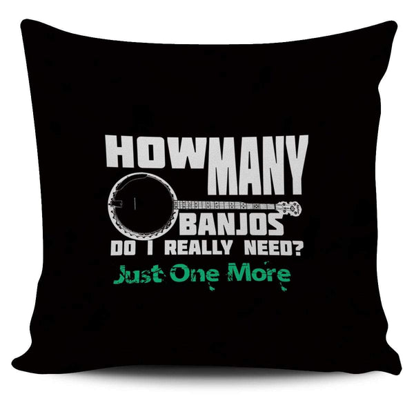How Many Banjos Do I Really Need? Just One More... Pillow Cover