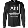 Ah! The Elements Of Surprise! - Mens - Long Sleeved Tshirt - Small to 5XL