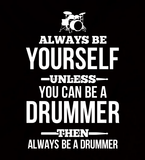 Be Yourself, Be a Drummer - Mens - Long Sleeved Tshirt - Small to 5XL
