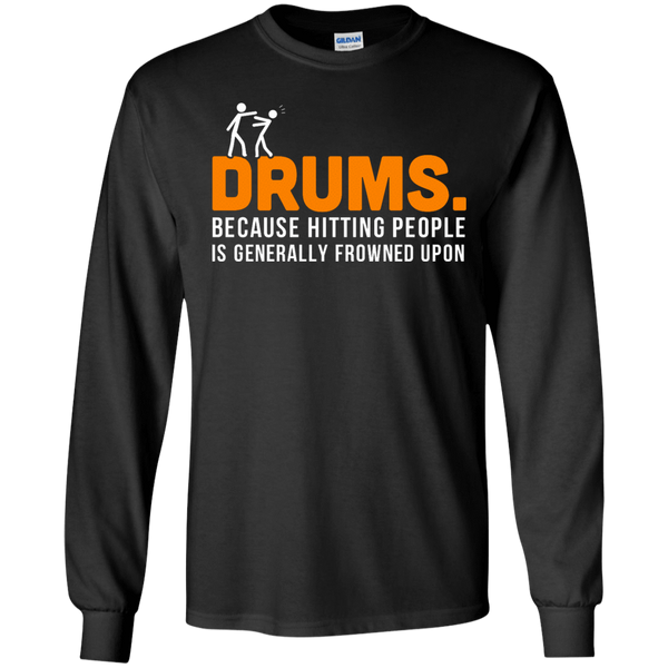 Drums. Because Hitting People is Frowned Upon - Mens - Long Sleeved Tshirt - Small to 5XL