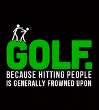 Golf. Because Hitting People is Generally Frowned Upon - Mens - Long Sleeved Tshirt - Small to 5XL