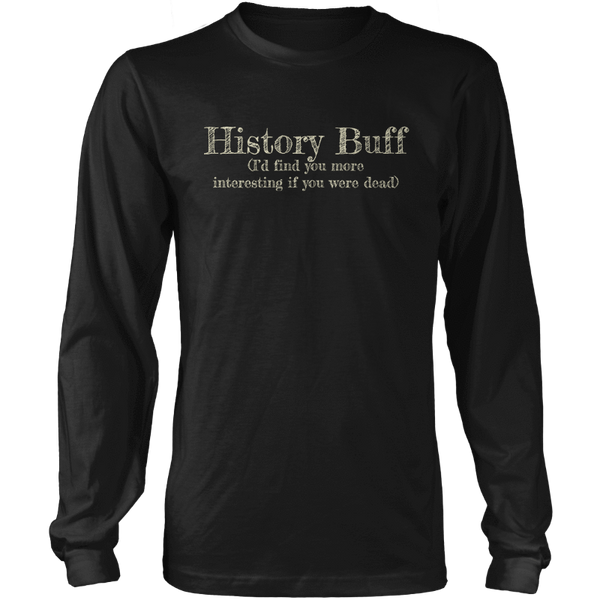 History Buff (I'd find you more interesting if you were dead) - Mens - Long Sleeved Tshirt - Small to 5XL