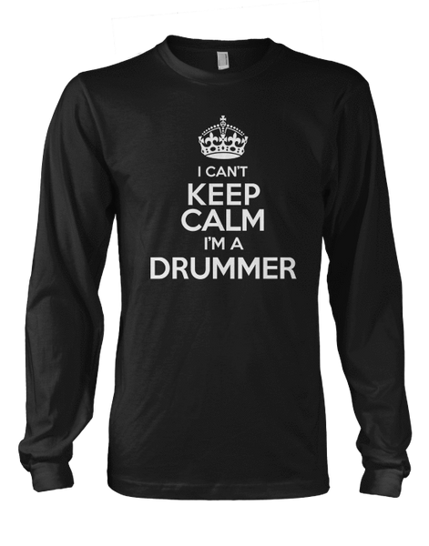 I Can't Keep Calm, I'm a Drummer! - Mens - Long Sleeved Tshirt - Small to 5XL