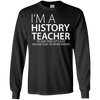 I'm A History Teacher - Mens - Long Sleeved Tshirt - Small to 5XL