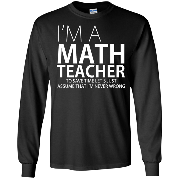 I'm A Math Teacher - Mens - Long Sleeved Tshirt - Small to 5XL