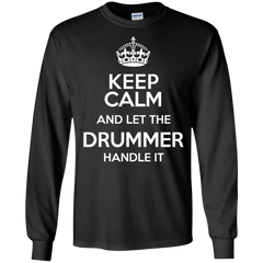 Keep Calm and Let The Drummer Handle It - Mens - Long Sleeved Tshirt - Small to 5XL
