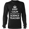 Keep Calm And Listen To Your Science Teacher - Mens - Long Sleeved Tshirt - Small to 5XL