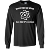 Never Trust An Atom They Make Up Everything - Mens - Long Sleeved Tshirt - Small to 5XL