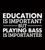 Playing Bass is Importanter - Mens - Long Sleeved Tshirt - Small to 5XL