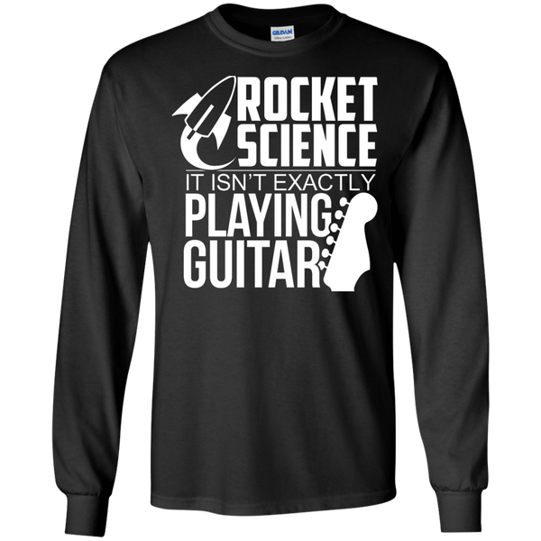 Rocket Science. It's Not Exactly Playing Guitar! - Mens - Long Sleeved Tshirt - Small to 5XL