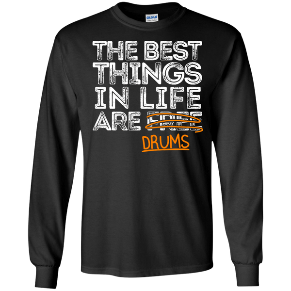 The Best Things in Life are Drums - Mens - Long Sleeved Tshirt - Small to 5XL