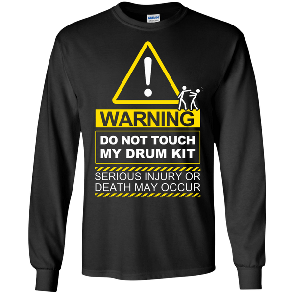 WARNING! Do Not Touch My Drum Kit - Mens - Long Sleeved Tshirt - Small to 5XL
