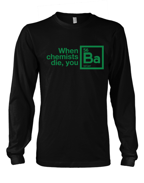 When Chemists Die You Ba - Mens - Long Sleeved Tshirt - Small to 5XL