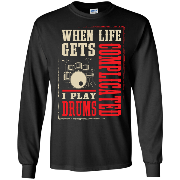 When Life Gets Complicated I Play Drums - Mens - Long Sleeved Tshirt - Small to 5XL