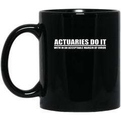 Actuaries Do It With In An Acceptable Margin Of Error 11 oz. or 15 oz. Black Mug