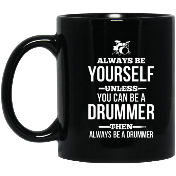Be Yourself, Be a Drummer 11 oz. or 15 oz. Black Mug