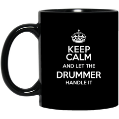 Keep Calm and Let The Drummer Handle It Black Mug 11 oz. or 15 oz.