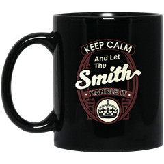 Keep Calm And Let The Smith Handle It Black Mug 11 oz.