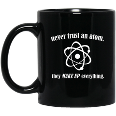 Never Trust An Atom They Make Up Everything Black Mug 11 oz. or 15 oz.