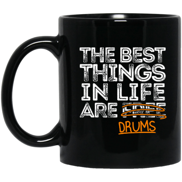 The Best Things in Life are Drums 11 oz. or 15 oz. Black Mug