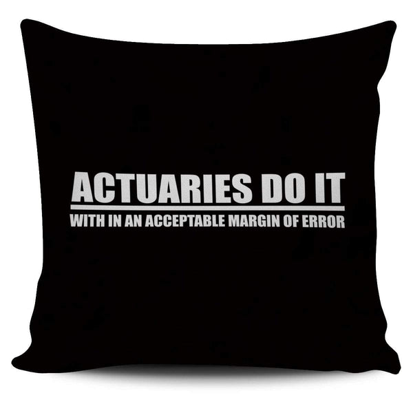 Actuaries Do It With In An Acceptable Margin Of Error - Pillow Cover