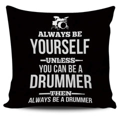 Be Yourself, Be a Drummer - Pillow Cover