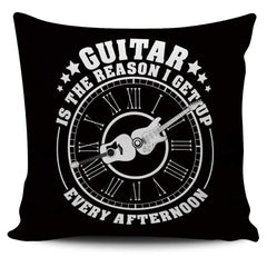 Guitar Is The Reason I Get Up Every Afternoon - Pillow Cover