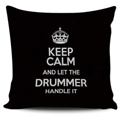 Keep Calm and Let The Drummer Handle It - Pillow Cover