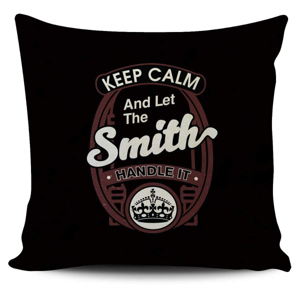 Keep Calm And Let The Smith Handle It - - Pillow Cover