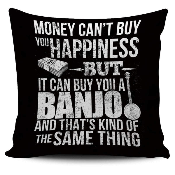 Money CAN Buy Happiness - Banjos! - Pillow Cover