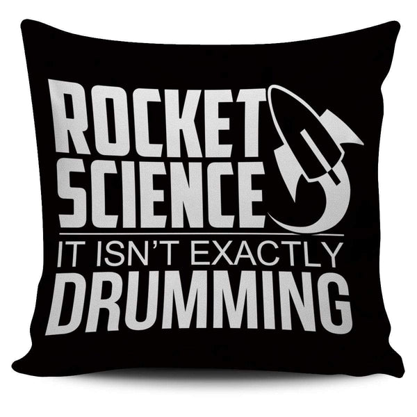 Rocket Science. It Isn't Exactly Drumming! - Pillow Cover