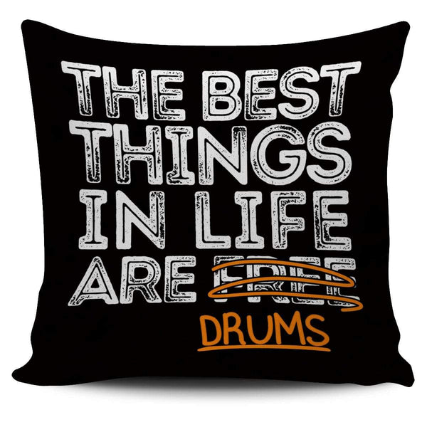 The Best Things in Life are Drums - Pillow Cover
