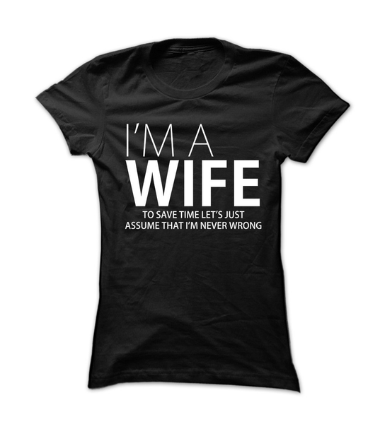 A Wife Is NEVER Wrong - Womens - Tshirt - Small to 2XL