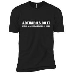 Actuaries Do It With In An Acceptable Margin Of Error - Mens - Tshirt - Small to 5XL