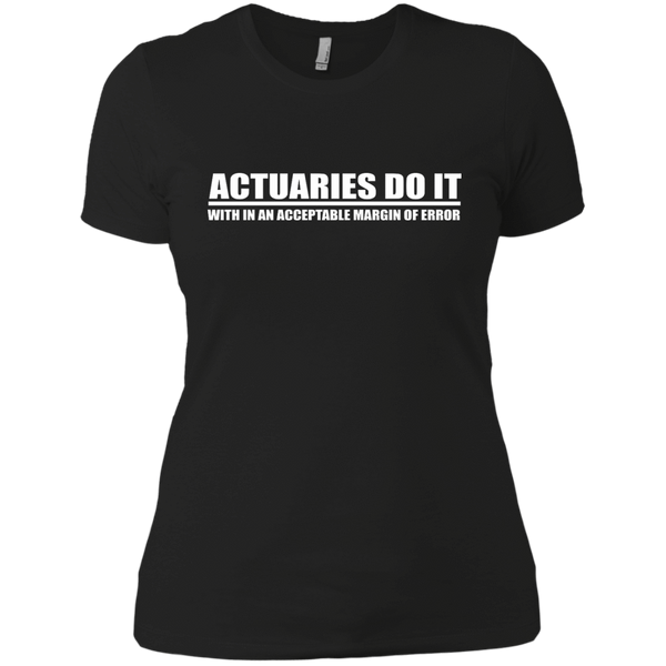 Actuaries Do It With In An Acceptable Margin Of Error - Womens - Tshirt - Small to 3XL