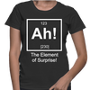 Ah! The Elements Of Surprise!- Womens - Tshirt - Small to 3XL