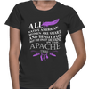 All Native American Women Are Smart And Beautiful But The Finest Are Found In The Apache Tribe- Womens - Tshirt - Small to 2XL